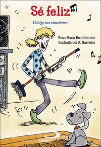 Se Feliz - Dirige Tus Emociones - Rosa Maria Boal Herranz / A. Guerrero (il. )