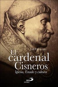 Cardenal Cisneros, El - Iglesia, Estado Y Cultura - Jose Palomares Exposito