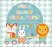 ¡HOLA, MAMA! ¡HOLA, PAPA! - ALBUM DE RECUERDOS DE MI PRIMER AÑO