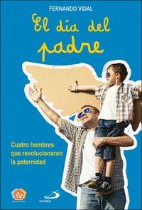 Dia Del Padre, El - Cuatro Hombres Que Revolucionaron La Paternidad - Fernando Vidal Fernandez