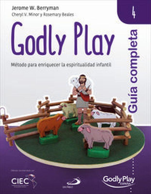 GUIA COMPLETA DE GODLY PLAY 4 - METODO PARA ENRIQUECER LA ESPIRITUALIDAD INFANTIL