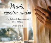 MARIA, NUESTRA MADRE - QUE LA LUZ DE LA ESPERANZA NO SE APAGUE