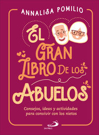Gran Libro De Los Abuelos, El - Consejos, Ideas Y Actividades Para Convivir Con Los Nietos - Annalisa Pomilio