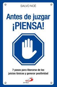 ANTES DE JUZGAR ¡PIENSA! - 7 PASOS PARA LIBERARSE DE LOS JUICIOS TOXICOS Y GENERAR POSITIVIDAD