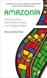 AMAZONIA - NUEVOS CAMINOS PARA LA IGLESIA Y PARA UNA ECOLOGIA INTEGRAL. DOCUMENTO FINAL