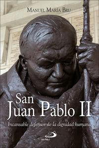 SAN JUAN PABLO II - INCANSABLE DEFENSOR DE LA DIGNIDAD HUMANA