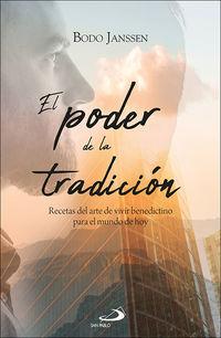 PODER DE LA TRADICION, EL - RECETAS DEL ARTE DE VIVIR BENEDICTINO PARA EL MUNDO DE HOY
