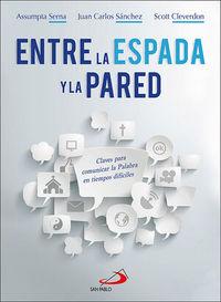 ENTRE LA ESPADA Y LA PARED - CLAVES PARA COMUNICAR LA PALABRA EN TIEMPOS DIFICILES