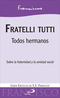 FRATELLI TUTTI - TODOS HERMANOS. SOBRE LA FRATERNIDAD Y LA AMISTAD SOCIAL. CARTA ENCICLICA DE S. S. FRANCISCO