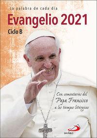 EVANGELIO 2021 - CICLO B - CON COMENTARIOS DEL PAPA FRANCISCO A LOS TIEMPOS LITURGICOS