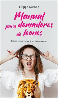 MANUAL PARA DOMADORES DE LEONES - COMO COMPRENDER A LOS ADOLESCENTES