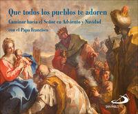 que todos los pueblos te adoren - caminar hacia el señor en adviento y navidad con el papa francisco - Aa. Vv.
