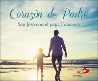 CORAZON DE PADRE - SAN JOSE CON EL PAPA FRANCISCO