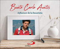 "BEATO CARLO ACUTIS - ""INFLUENCER DE LA EUCARISTIA"""