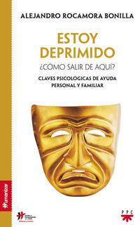 ESTOY DEPRIMIDO. ¿COMO SALIR DE AQUI? - CLAVES PSICOLOGICAS DE AYUDA PERSONAL Y FAMILIAR