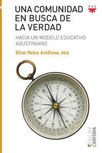 COMUNIDAD EN BUSCA DE LA VERDAD, UNA - HACIA UN MODELO EDUCATIVO AGUSTINIANO