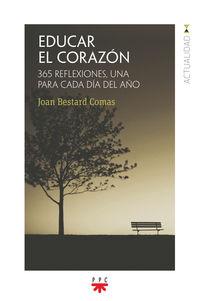 EDUCAR EL CORAZON - 365 REFLEXIONES, UNA PARA CADA DIA DEL AÑO