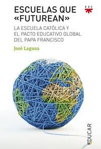 ESCUELAS QUE FUTUREAN - LA ESCUELA CATOLICA Y EL PACTO EDUCATIVO GLOBAL DEL PAPA FRANCISCO