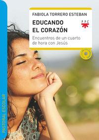 EDUCANDO EL CORAZON - ENCUENTROS DE UN CUARTO DE HORA CON JESUS