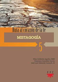RUTA AL CARAZON DE LA FE 5 - MISTAGOGIA
