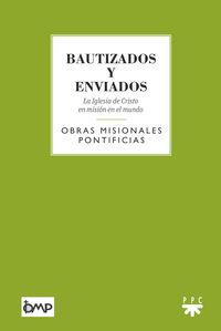 BAUTIZADOS Y ENVIADOS - LA IGLESIA DE CRISTO EN MISION EN EL MUNDO