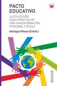 PACTO EDUCATIVO - LA EDUCACION COMO PRACTICA DE UNA TRANSFORMACION PERSONAL Y SOCIAL