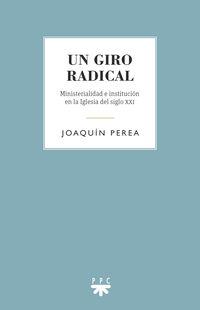 GIRO RADICAL, UN - MINISTERIALIDAD E INSTITUCION EN LA IGLESIA DEL SIGLO XXI