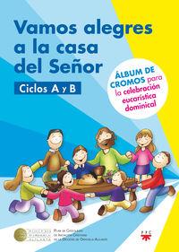 VAMOS ALEGRES A LA CASA DEL SEÑOR - CICLOS A Y B - ALBUM DE CROMOS PARA LA CELEBRACION EUCARISTICA DOMINICAL