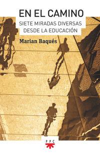 EN EL CAMINO - SIETE MIRADAS DIVERSAS DESDE LA EDUCACION
