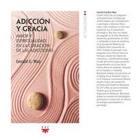 ADICCION Y GRACIA - AMOR Y ESPIRITUALIDAD EN LA CURACION DE LAS ADICCIONES