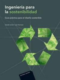 Ingenieria Para La Sostenibilidad - Guia Practica Para El Diseño Sostenible - Gerald  Jonker  /  Jan  Harmsen