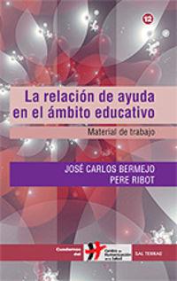 relacion de ayuda en el ambito educativo, la - material de trabajo - Jose Carlos Bermejo Higuera / Pere Ribot Mestre