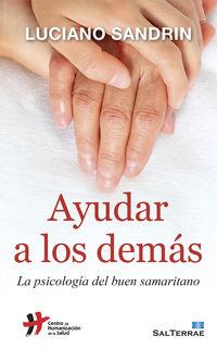 Ayudar A Los Demas - La Psicologia Del Buen Samaritano - Luciano Sandrin