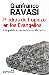 piedras de tropiezo en los evangelios - las palabras escandalosas de jesus - Gianfranco Ravasi