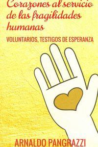 CORAZONES AL SERVICIO DE LAS FRAGILIDADES HUMANAS - VOLUNTARIOS, TESTIGOS DE ESPERANZA