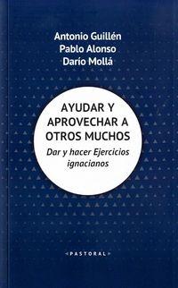 Ayudar Y Aprovechar A Otros Muchos - Dar Y Hacer Ejercicios Ignacianos - Antonio Guillen / Pablo Alonso / Dario Molla Llacer