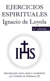 (6 ed) ejercicios espirituales de san ignacio de loyola - Ignacio De Loyola / Candido De Dalmases (ed. )