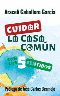 Cuidar La Casa Comun Con Los 5 Sentidos - Araceli Caballero Garcia