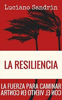 Resilencia, La - La Fuerza Para Caminar Con El Viento En Contra - Luciano Sandrin