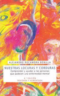 Nuestras Locuras Y Corduras - Comprender Y Ayudar A Las Personas Que Tienen Una Enfermedad Mental - Alejandro Rocamora Bonilla