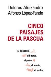CINCO PAISAJES DE LA PASCUA - EL CENACULO, EL HUERTO, EL PATIO, EL MONTE, EL JARDIN