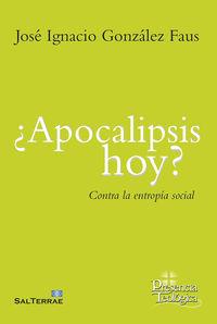 ¿apocalipsis Hoy? - Contra La Entropia Social - Jose Ignacio Gonzalez Faus