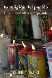 Religion Del Pueblo, La - De Cuestionada A Interpelante - Victor Codina