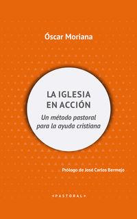 Iglesia En Accion, La - Un Metodo Pastoral Para La Ayuda Cristiana - Oscar Moriana