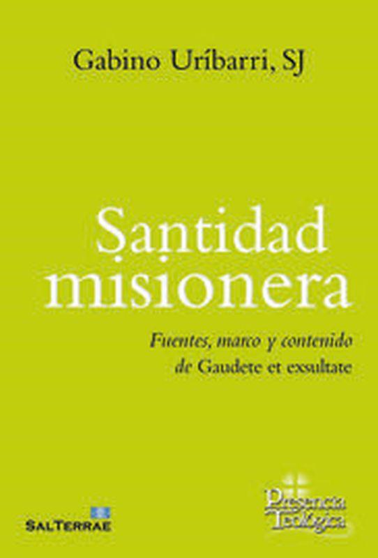 Santidad Misionera - Fuentes, Marco Y Contenido De Gaudete Et Exsultate - Gabino Uribarri