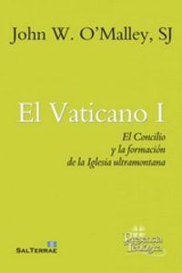 Vaticano, El I - El Concilio Y La Formacion De La Iglesia Ultramontana - JOHN W. O'MALLEY