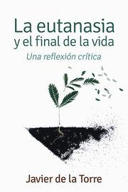 Eutanasia Y El Final De La Vida, La - Una Reflexion Critica - Javier De La Torre