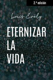 (3 Ed) Eternizar La Vida - Louis Evely