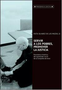 SERVIR A LOS POBRES - PROMOVER LA JUSTICIA - PANORAMICA HISTORICA DEL APOSTOLADO SOCIAL DE LA COMPAÑIA DE JESUS