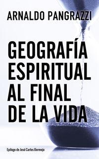 Geografia Espiritual Al Final De La Vida - Arnaldo Pangrazzi